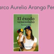 Marco Aurelio Arango Pérez. El Éxodo Venezolano. Testimonios