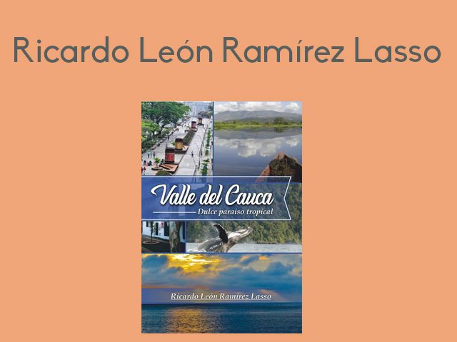 Ricardo León Ramirez – Valle del Cauca. Dulce paraiso tropical